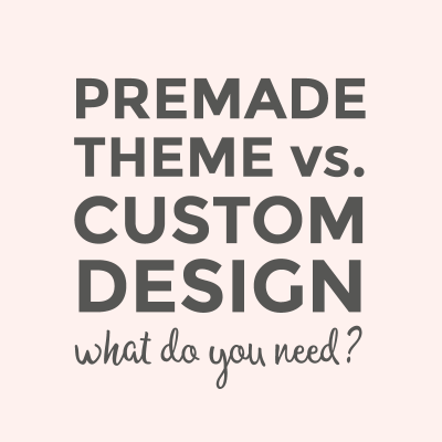 Premade theme vs. custom design