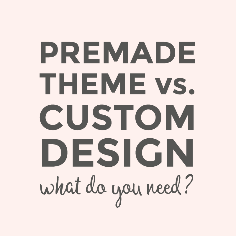 Premade theme vs. custom design