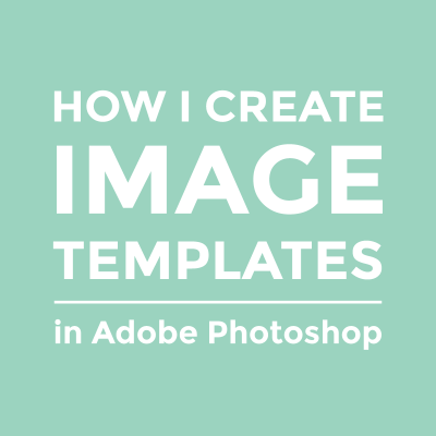 Creating image templates in Photoshop