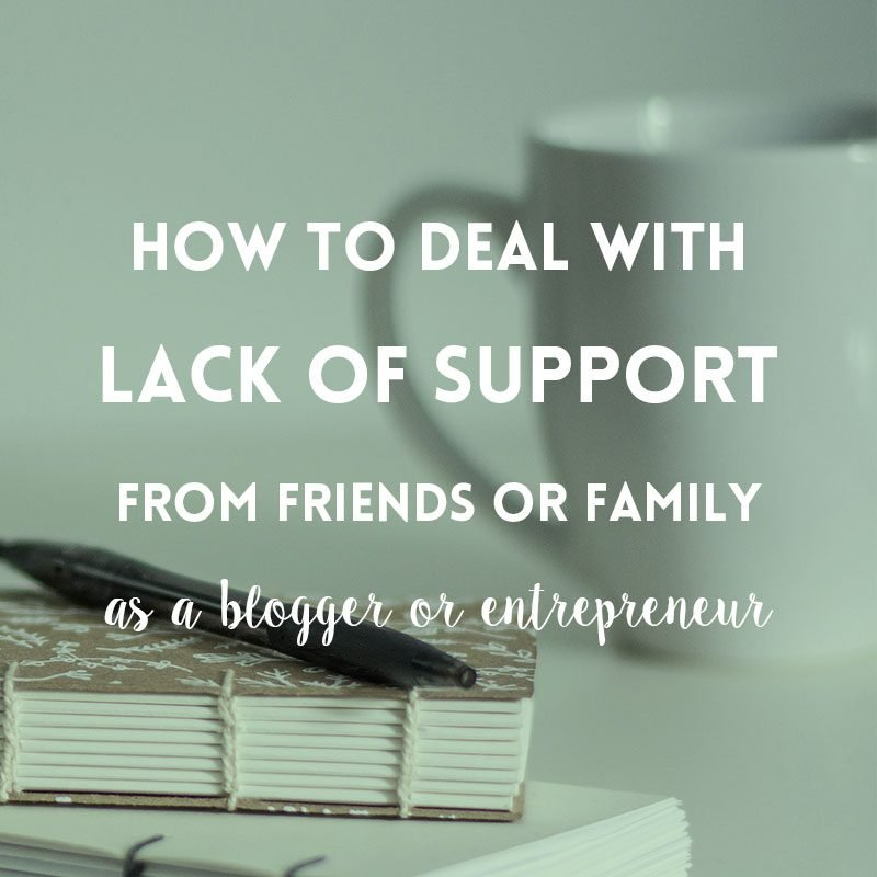 Dealing with lack of support from friends or family as a blogger or business owner