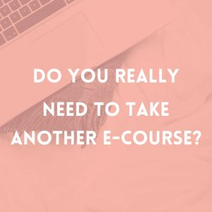 Do you really need another e-course?