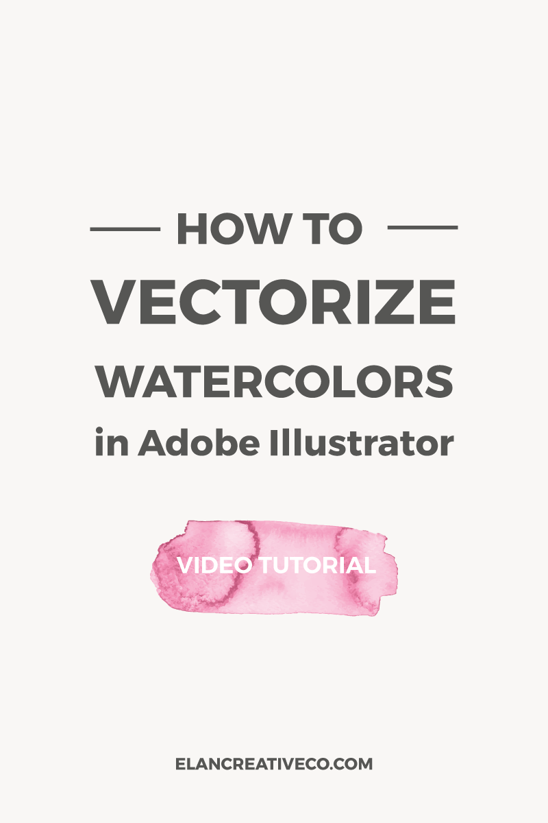 How to vectorize watercolors in Illustrator ~ Elan Creative Co