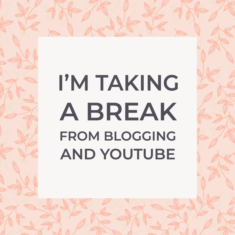 I'm taking a break from blogging and YouTube
